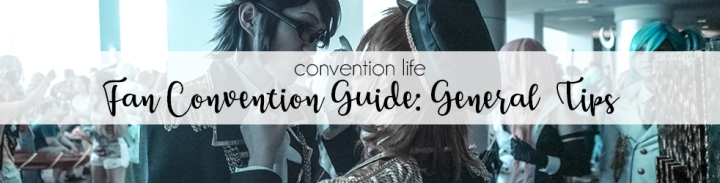 A Geeky Gal's Fan Convention Guide: General Tips