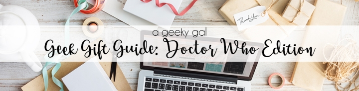 Geek Gift Guide: Doctor WhoEdition