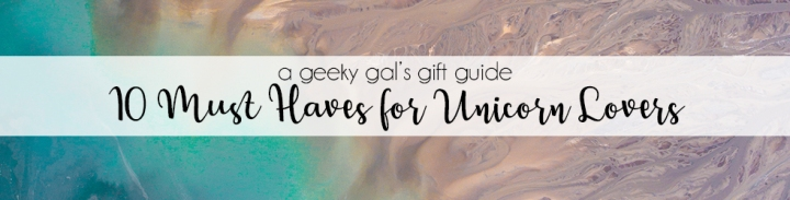 Gift Guide: 10 Must Haves for UnicornLovers