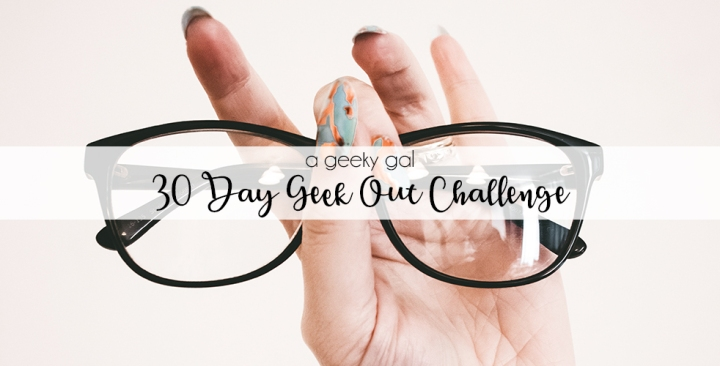30 Day Geek Out Challenge: Complete List