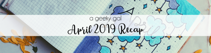 A Geeky Gal Monthly Recap: April 2019