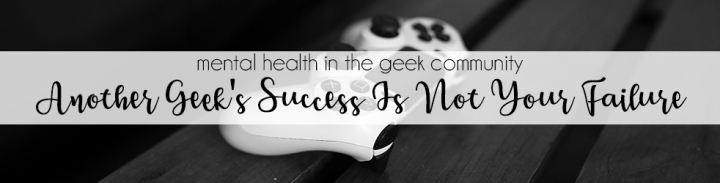 Another Geek's Success Is Not Your Failure: How To Take Your Joy Back