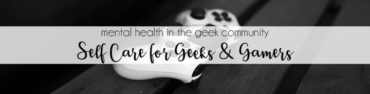 Self Care for Geeks & Gamers
