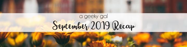 A Geeky Gal Monthly Recap: September2019