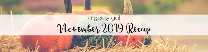 A Geeky Gal Monthly Recap: November 2019