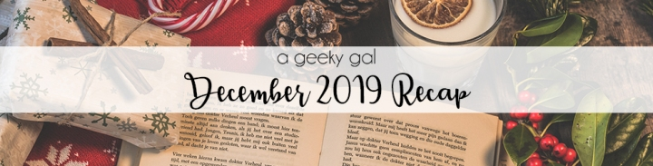 A Geeky Gal Monthly Recap: December 2019