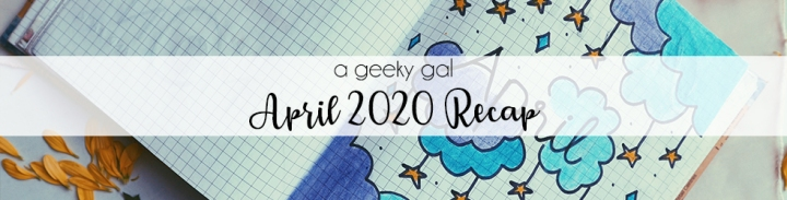 A Geeky Gal Monthly Recap: April 2020