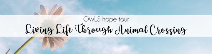 Living Life Through Animal Crossing [OWLS HopeTour]