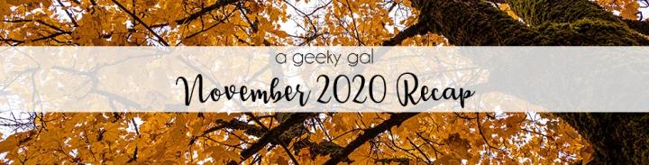 A Geeky Gal Monthly Recap: November2020