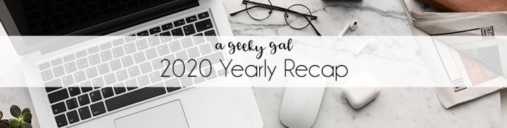 A Geeky Gal's 2020 YearlyRecap
