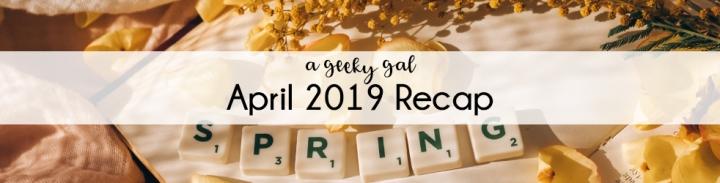 A Geeky Gal Monthly Recap: April2021